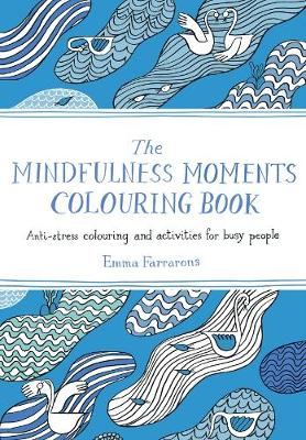 Mindfulness Moments Colouring Book, The: Anti-stress Colouring and Activities for Busy People