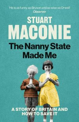 Nanny State Made Me, The: A Story of Britain and How to Save it