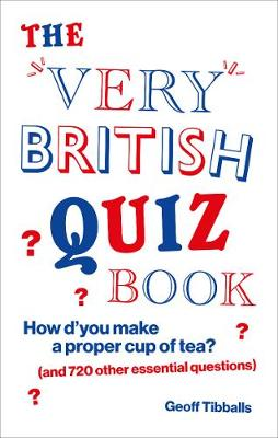 Very British Quiz Book, The: How d'you make a proper cup of tea? (and 720 other essential questions)