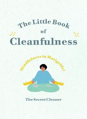 Little Book of Cleanfulness, The: Mindfulness in Marigolds!