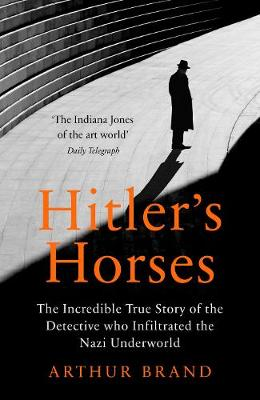Hitler's Horses: The Incredible True Story of the Dete...