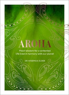 Aroha: Maori wisdom for a contented life lived in harmony wi...