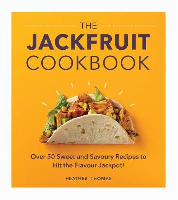 Jackfruit Cookbook, The: Over 50 sweet and savoury recipes to hit the flavour jackpot!