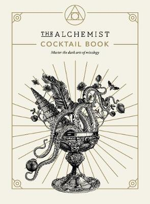 Alchemist Cocktail Book, The: Master the dark arts of mixology