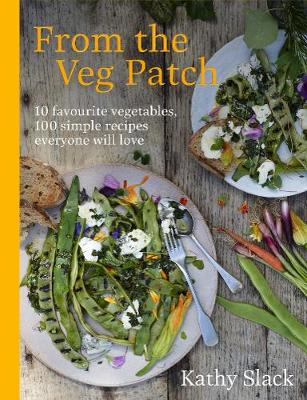 From the Veg Patch: 10 favourite vegetables, 100 simple reci...
