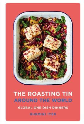 Roasting Tin Around the World, The: Global One Dish Dinners by Rukmini Iyer