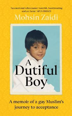 Dutiful Boy, A: A memoir of a gay Muslim's journey to ...