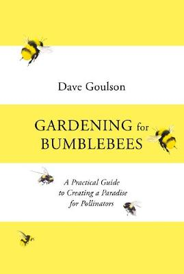 Gardening for Bumblebees: A Practical Guide to Creating a Pa...