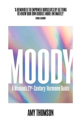 Moody: A Woman's 21st-Century Hormone Guide