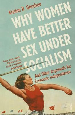 Why Women Have Better Sex Under Socialism: And Other Argumen...