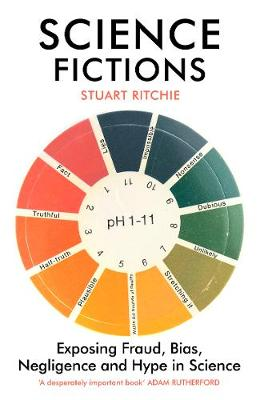 Science Fictions: Exposing Fraud, Bias, Negligence and Hype ...