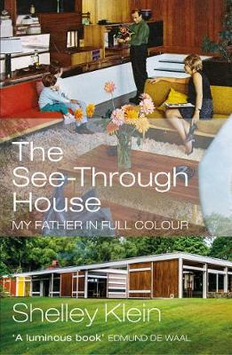See-Through House, The: My Father in Full Colour