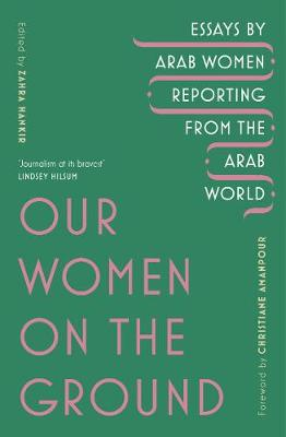 Our Women on the Ground: Arab Women Reporting from the Arab ...