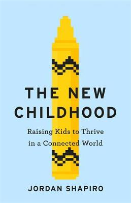 New Childhood, The: Raising kids to thrive in a digitally co...