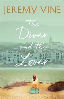 Diver and The Lover, The: A novel of love and the unbreakabl...
