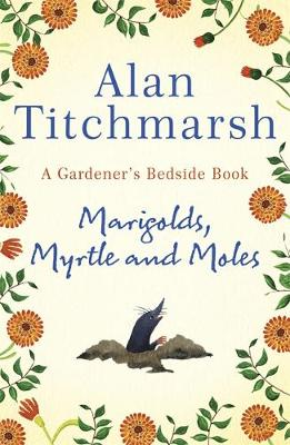 Marigolds, Myrtle and Moles: A Gardener's Bedside Book – the perfect book for gardening self-isolators