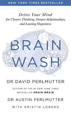 Brain Wash: Detox Your Mind for Clearer Thinking, Deeper Rel...