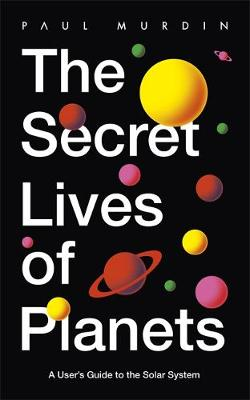 Secret Lives of Planets, The: A User's Guide to the So...