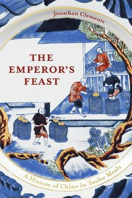 Emperor's Feast, The: A History of China in Twelve Meals