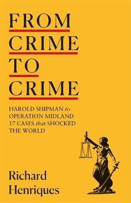 From Crime to Crime: Harold Shipman to Operation Midland ...