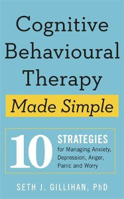Cognitive Behavioural Therapy Made Simple: 10 Strategies for...