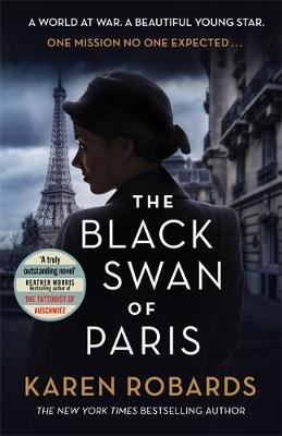 Black Swan of Paris, The: The heart-breaking, gripping historical thriller for fans of Heather Morris