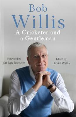 Bob Willis: A Cricketer and a Gentleman: The Sunday Times Be...
