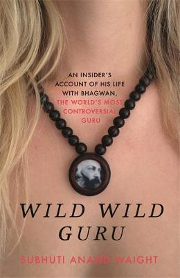 Wild Wild Guru: An insider's account of his life with ...