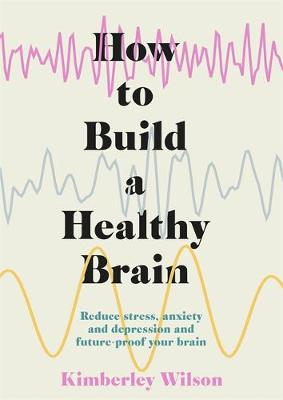 How to Build a Healthy Brain: Reduce stress, anxiety and dep...