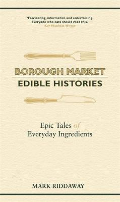 Borough Market: Edible Histories: Epic tales of everyday ing...