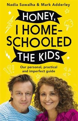 Honey, I Homeschooled the Kids: A personal, practical and im...