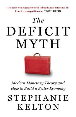 Deficit Myth, The: Modern Monetary Theory and How to Build a...