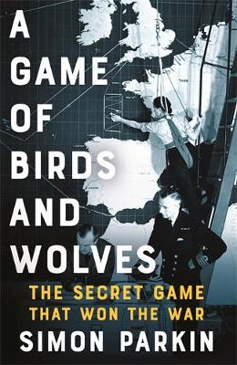Game of Birds and Wolves, A: The Secret Game that Revolution...