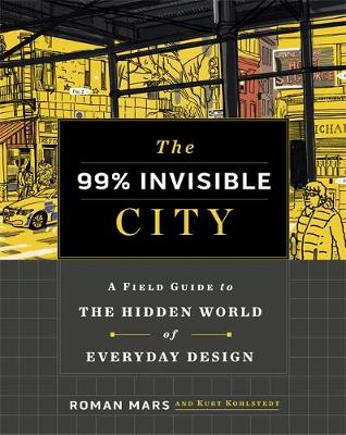 99% Invisible City, The: A Field Guide to the Hidden World of Everyday Design