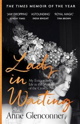 Lady in Waiting: My Extraordinary Life in the Shadow of the ...