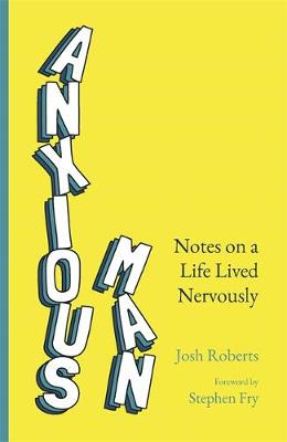 Anxious Man: Notes on a life lived nervously