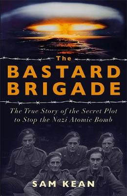 Bastard Brigade, The: The True Story of the Renegade Scienti...