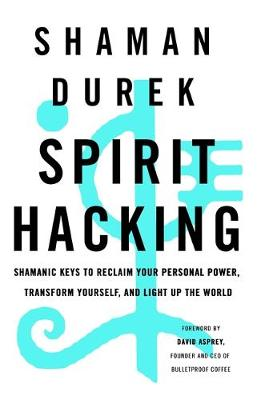 Spirit Hacking: Shamanic keys to reclaim your personal power...