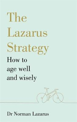 Lazarus Strategy, The: How to Age Well and Wisely