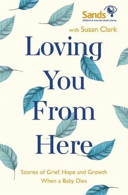 Loving You From Here: Stories of Grief, Hope and Growth When...