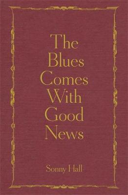 Blues Comes With Good News, The: The perfect gift for the po...