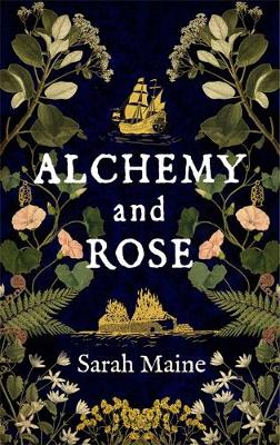 Alchemy and Rose: A sweeping new novel from the author of Th...