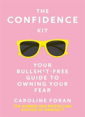 Confidence Kit, The: Your Bullsh*t-Free Guide to Owning Your...