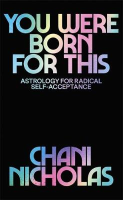 You Were Born For This: Astrology for Radical Self-Acceptanc...