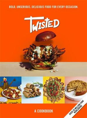 Twisted: A Cookbook – Bold, Unserious, Delicious Food ...