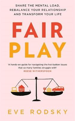 Fair Play: Share the mental load, rebalance your relationship and transform your life