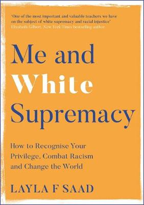 Me and White Supremacy: How to Recognise Your Privilege, Com...