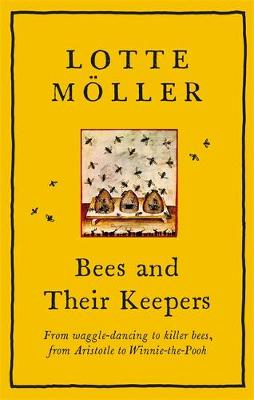 Bees and Their Keepers: From waggle-dancing to killer bees, ...
