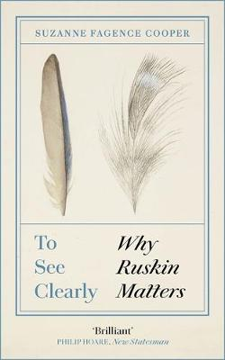 To See Clearly: Why Ruskin Matters