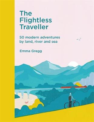Flightless Traveller, The: 50 modern adventures by land, river and sea